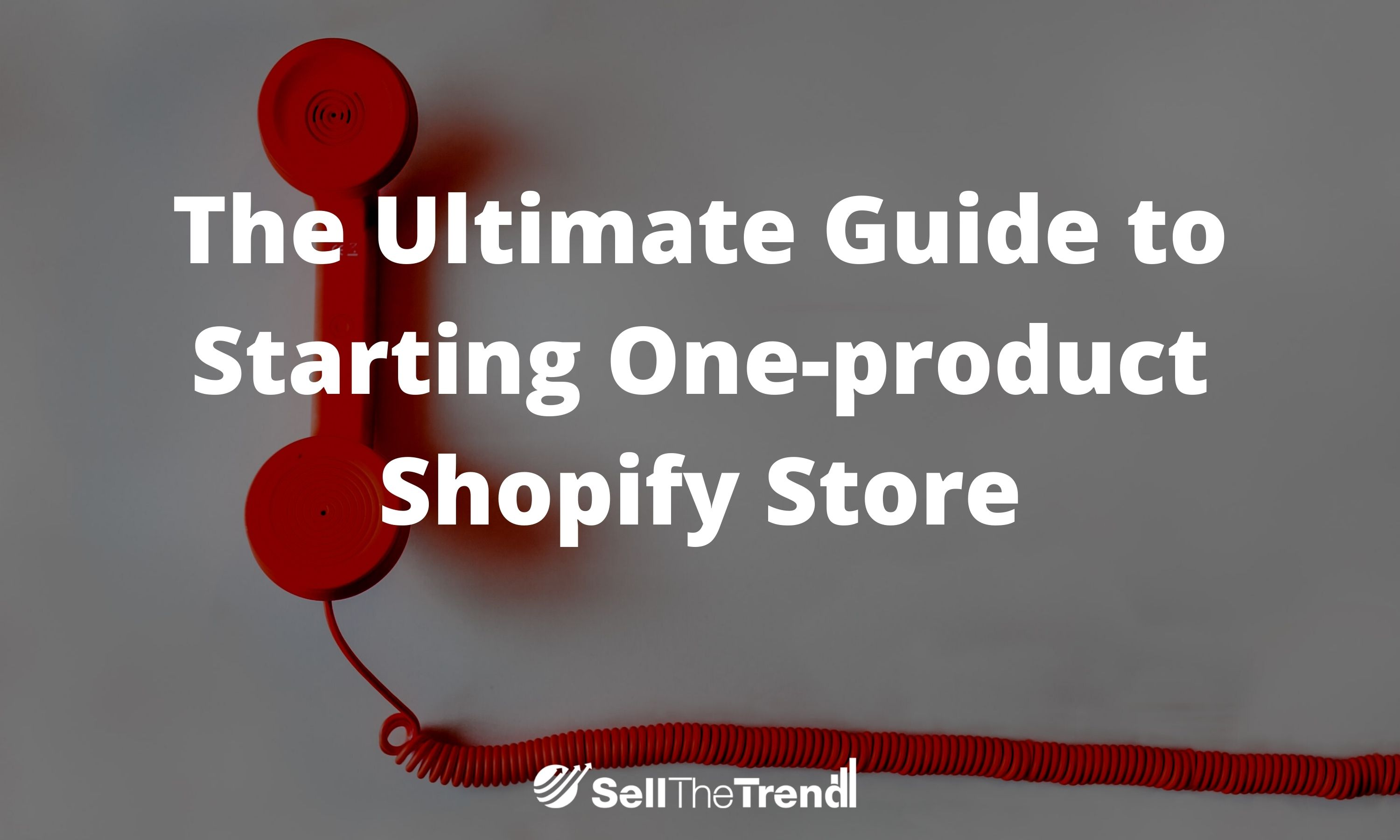 The Ultimate Guide to Start One-product Shopify Store