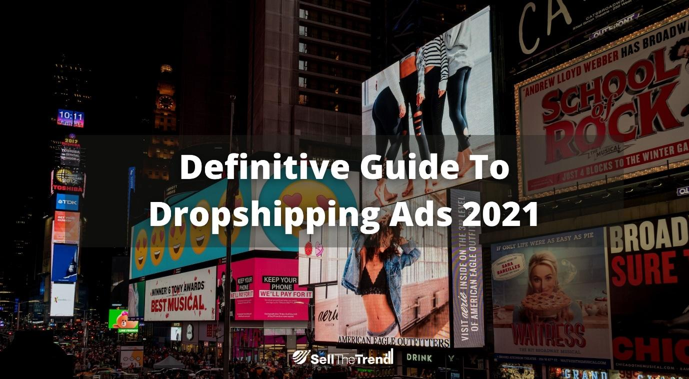 The Definitive Guide to Dropshipping Ads 2021